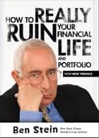 How To Really Ruin Your Financial Life and Portfolio ebook by