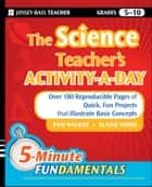 The Science Teacher's Activity-A-Day, Grades 5-10 - Over 180 Reproducible Pages of Quick, Fun Projects that Illustrate Basic Concepts ebook by Pam Walker, Elaine Wood