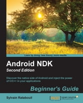 Android NDK: Beginner's Guide - Second Edition ebook by Sylvain Ratabouil