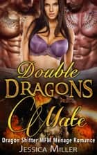 Double Dragons Mate (Dragon Shifter MFM Menage Romance) ebook by Jessica Miller