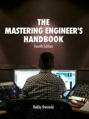 The Mastering Engineer's Handbook Fourth Edition ebook by Kobo.Web.Store.Products.Fields.ContributorFieldViewModel
