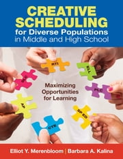 Creative Scheduling for Diverse Populations in Middle and High School - Maximizing Opportunities for Learning ebook by Elliot Y. Merenbloom,Barbara A. Kalina