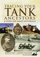 Tracing Your Tank Ancestors ebook by David Fletcher, Janice Tait