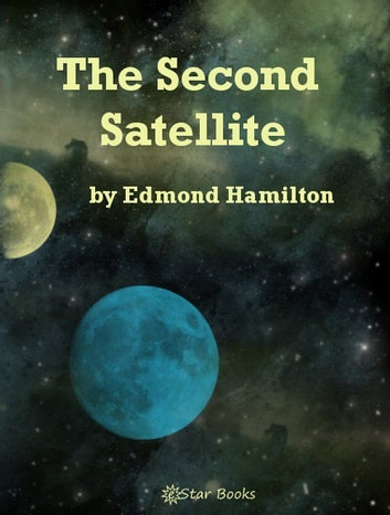 The Second Satellite ebook by Edmond Hamilton