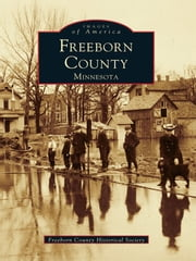 Freeborn County, Minnesota ebook by Freeborn County Historical Society