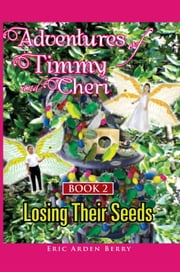 Adventures of Timmy and Cheri: Book 2: Losing Their Seeds - Book 2: Losing Their Seeds ebook by Eric Arden Berry
