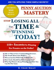 Penny Auction Mastery - Stop Losing All The Time and Start Winning Today! ebook by B. Chase Malan