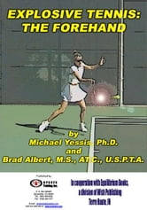 Explosive Tennis: The Forehand ebook by Yessis, Michael
