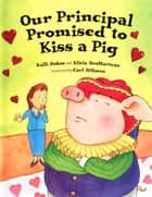 Our Principal Promised to Kiss a Pig ebook by Carl DiRocco,Kalli Dakos,Alicia DesMarteau
