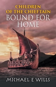 Children of the Chieftain - Bound for Home ebook by Michael E Wills