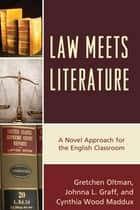 Law Meets Literature - A Novel Approach for the English Classroom ebook by Gretchen Oltman, Johnna L. Graff, Cynthia Wood Maddux