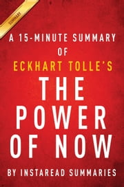 The Power of Now by Eckhart Tolle - A 15-minute Instaread Summary ebook by Instaread Summaries