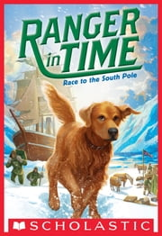 Race to the South Pole (Ranger in Time #4) ebook by Kate Messner