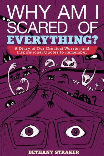 Why Am I Scared of Everything? - A Diary of Our Greatest Worries and Inspirational Quotes to Remember ebook by