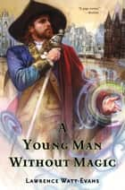 A Young Man Without Magic ebook by Lawrence Watt-Evans