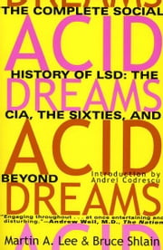 Acid Dreams - The Complete Social History of LSD: The CIA, the Sixties, and Beyond ebook by Martin A. Lee,Bruce Shlain