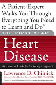 The First Year: Heart Disease - An Essential Guide for the Newly Diagnosed ebook by Lawrence D. Chilnick