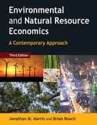 Environmental and Natural Resource Economics ebook by Jonathan M. Harris,Brian Roach