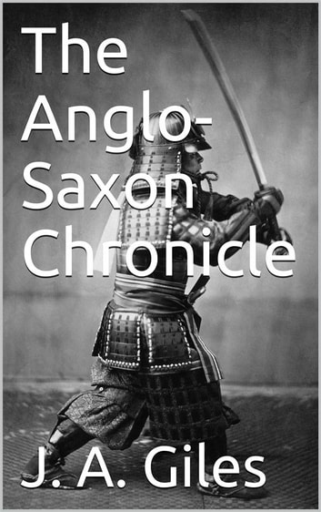 The Anglo-Saxon Chronicle ebook by J. A. Giles,J. Ingram