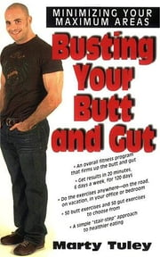 Busting Your Butt and Gut - Minimizing Your Maximum Areas ebook by Marty Tuley