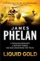 Liquid Gold - A Lachlan Fox Thriller Book 4 ebook by James Phelan