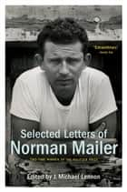Selected Letters of Norman Mailer eBook by Norman Mailer, J. Michael Lennon