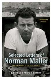 Selected Letters of Norman Mailer ebook by Norman Mailer,J. Michael Lennon