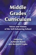 Middle Grades Curriculum ebook by Kathleen Roney,Richard P. Lipka