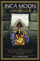 INCA MOON CHRONICLE II ebook by P.H. Carmichael