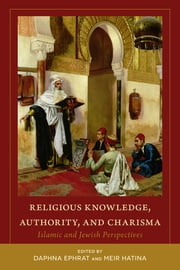 Religious Knowledge, Authority, and Charisma - Islamic and Jewish Perspectives ebook by Daphna Ephrat,Meir Hatina