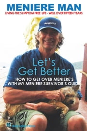 Meniere Man. Let's Get Better - Meniere Man, #2 ebook by Meniere Man