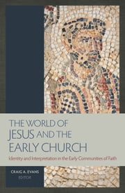 The World of Jesus and the Early Church - Identity and Interpretation in Early Communities of Faith ebook by Craig A. Evans