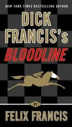 Dick Francis's Bloodline ebook by Felix Francis