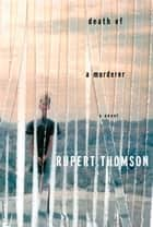 Death of a Murderer ebook by Rupert Thomson