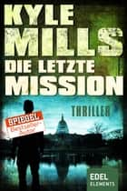 Die letzte Mission - Thriller ebook by Kyle Mills