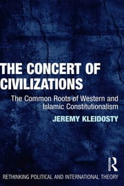 The Concert of Civilizations - The Common Roots of Western and Islamic Constitutionalism ebook by Jeremy Kleidosty