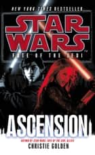 Star Wars: Fate of the Jedi: Ascension ebook by Christie Golden