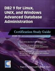 DB2 9 for Linux, UNIX, and Windows Advanced Database Administration Certification - Certification Study Guide ebook by Roger E. Sanders,Dwaine R Snow