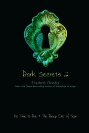 Dark Secrets 2 - No Time to Die; The Deep End of Fear ebook by Elizabeth Chandler