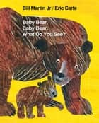 Baby Bear, Baby Bear, What Do You See? ebook by Eric Carle, Bill Martin Jr.