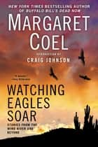 Watching Eagles Soar ebook by Margaret Coel
