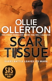 Scar Tissue - The Debut Thriller from the No.1 Bestselling Author and Star of SAS: Who Dares Wins ebook by Ollie Ollerton