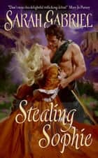 Stealing Sophie ebook by Sarah Gabriel