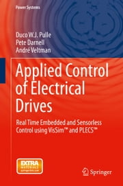 Applied Control of Electrical Drives - Real Time Embedded and Sensorless Control using VisSim™ and PLECS™ ebook by Duco W. J. Pulle,Pete Darnell,André Veltman