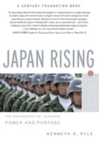 Japan Rising - The Resurgence of Japanese Power and Purpose ebook by Kenneth Pyle