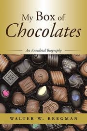 My Box of Chocolates - An Anecdotal Biography ebook by Walter W. Bregman
