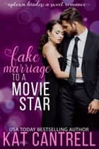Fake Marriage To A Movie Star ebook by Kat Cantrell