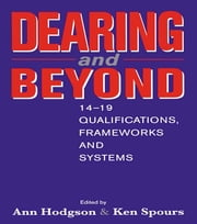 Dearing and Beyond - 14-19 Qualifications, Frameworks and Systems ebook by Hodgson, Ann,Spours, Ken (both of Institute of Education, University of London)