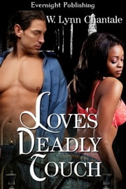 Love's Deadly Touch ebook by W. Lynn Chantale