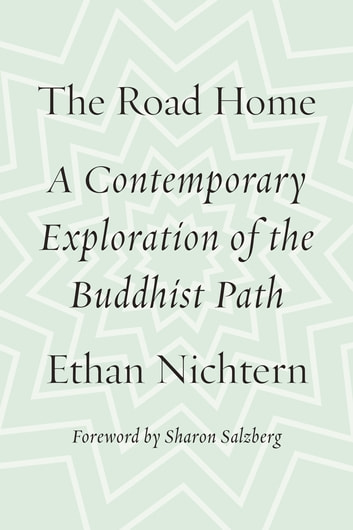 The Road Home - A Contemporary Exploration of the Buddhist Path ebook by Ethan Nichtern